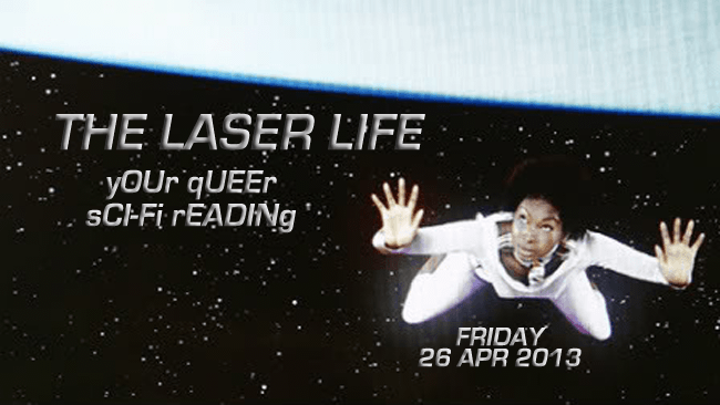 laser life is a queer sci-fi reading series. this april 26th, 2013.